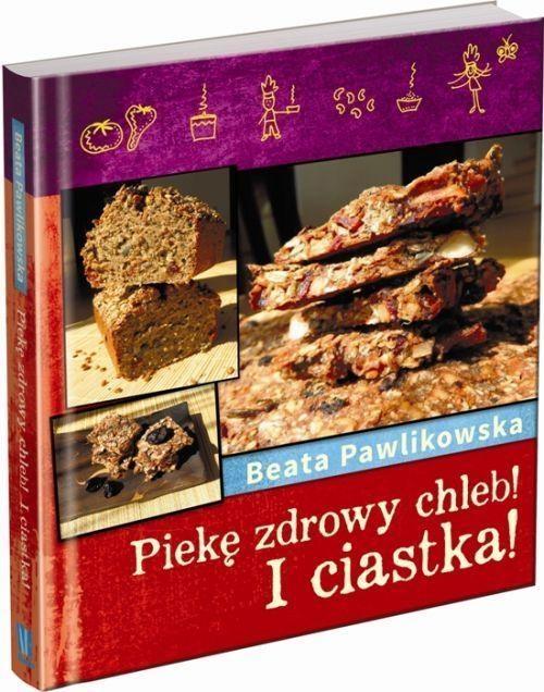 Piekę chleb! I Ciastka! Pawlikowska Beata