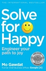 Solve For Happy Engineer your path to joy Gawdat Mo