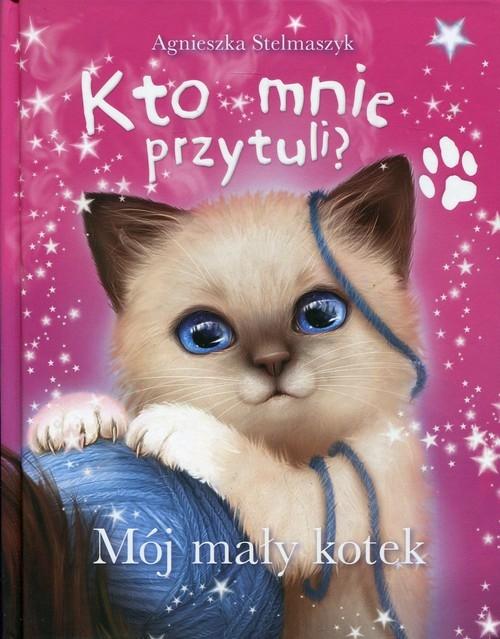 Kto mnie przytuli? Mój mały kotek Stelmaszyk Agnieszka