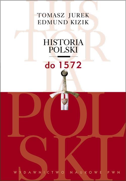 Historia Polski do 1572 Jurek Tomasz, Kizik Edmund