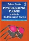Psychologiczne pułapki oceniania i podejmowania decyzji Tyszka Tadeusz