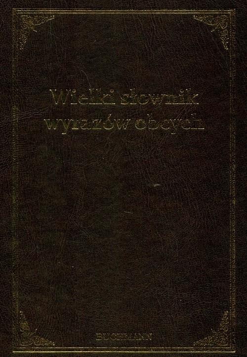 Wielki słownik wyrazów obcych Markowski Andrzej, Pawelec Radosław