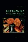 La ceramica del sitio Maya Nakum, Peten, Guatemala Bernard Hermes