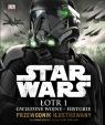 Star Wars. Łotr 1 Gwiezdne wojny - historie. Przewodnik ilustrowany
