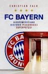 FC Bayern. Nieopowiedziane historie piłkarskiej superpotęgi Falk Christian
