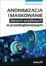 Anonimizacja i maskowanie danych wrażliwych w przedsiębiorstwach Nabywaniec Dariusz