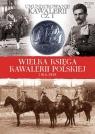 Wielka Księga Kawalerii Polskiej 1918-1939 Umundurowanie Kawalerii cz 1