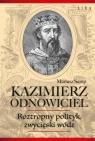 Kazimierz Odnowiciel Roztropny polityk, zwycięski wódz Samp Mariusz