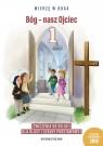 Bóg - nasz Ojciec. Ćwiczenia do religii dla klasy 1 szkoły podstawowej