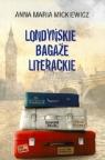 Londyńskie bagaże literackie Mickiewicz Anna Maria