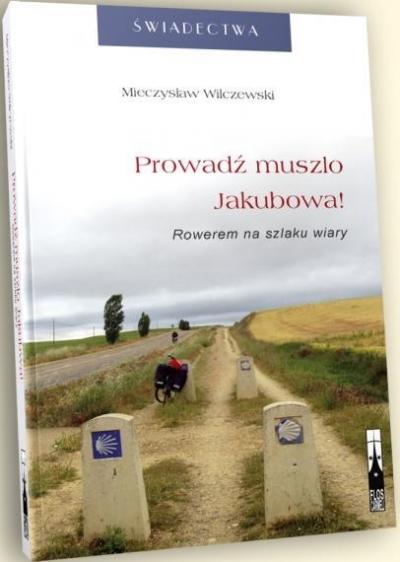 Prowadź muszlo Jakubowa! Rowerem na szlaku wiary Mieczysław Wilczewski