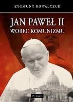 Jan Paweł II wobec komunizmu Kowalczuk Zygmunt