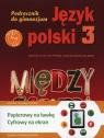 Między nami 3 Język polski Podręcznik + multipodręcznik 63/3/2011 Łuczak Agnieszka, Prylińska Ewa, Maszka Roland