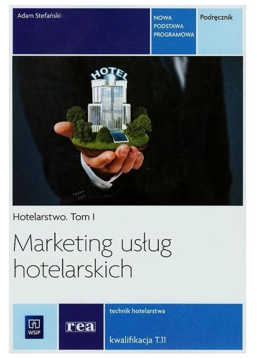 Marketing usług hotelarskich. Hotelarstwo. Podręcznik do nauki zawodu technik hotelarstwa. Tom I. Szkoły ponadgimnazjalne Stefański Adam