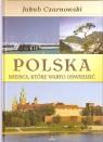 Polska Miejsca które warto odwiedzić