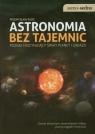 Astronomia bez tajemnic Poznaj fascynujący świat planet i gwiazd Rudź Przemysław