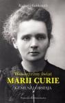 Geniusz i obsesja Wewnętrzny świat Marii Curie Goldsmith Barbara