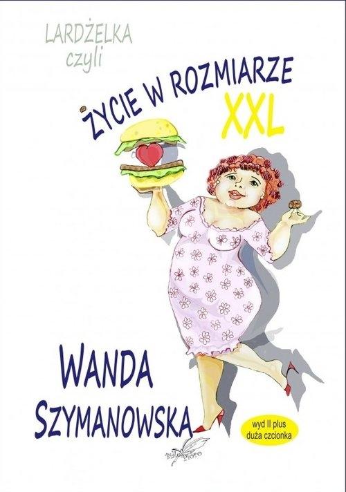 Lardżelka czyli Życie w rozmiarze XXL Szymanowska Wanda
