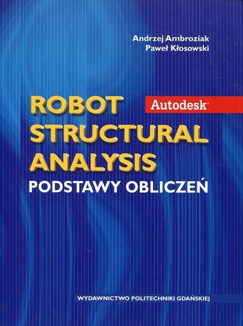Autodesk Robot Structural Analysis Podstawy obliczeń Ambroziak Andrzej, Kłosowski Paweł