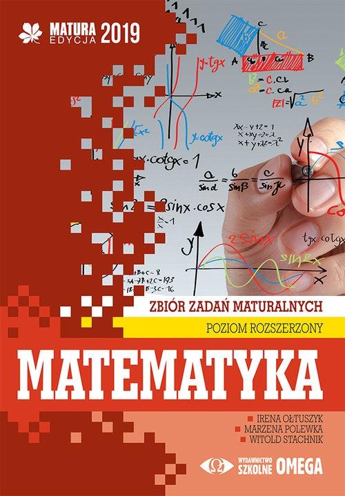 Matematyka Matura 2019 Zbiór zadań maturalnych Poziom rozszerzony Ołtuszyk Irena, Polewka Marzena, Stachnik Witold