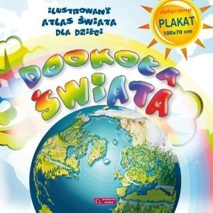 Dookoła świata. Ilustrowany atlas świata dla dzieci