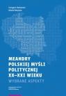 Meandry polskiej myśli politycznej XX-XXI wieku Radomski Grzegorz, Wojdyło Witold