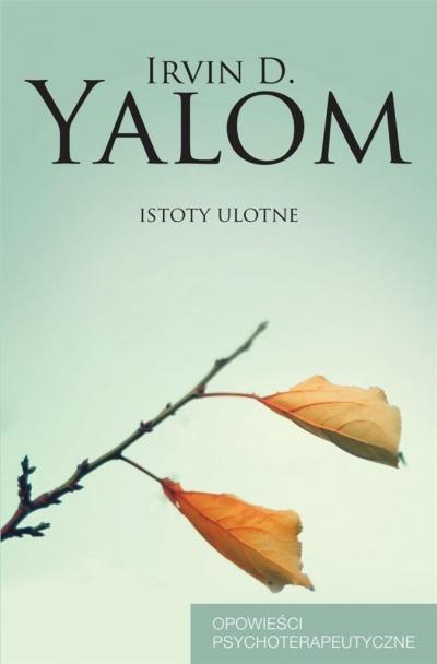 Istoty ulotne. Opowieści psychoterapeutyczne Yalom Irvin