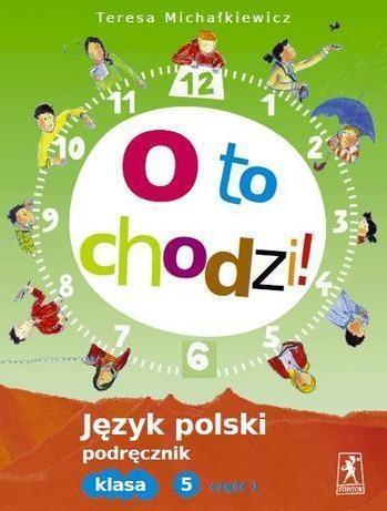 O to chodzi 5. Język polski Podręcznik. Część 1 Michałkiewicz Teresa