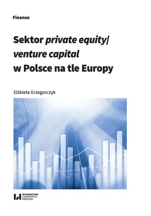 Sektor private equity/venture capital w Polsce na tle Europy - Grzegorczyk Elżbieta - książka