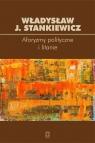 Aforyzmy i litanie polityczne Stankiewicz Władysław J.