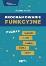 Programowanie funkcyjne Poznaj Clojure, Elixir, Haskell, Scala, Swift Swaine Michael