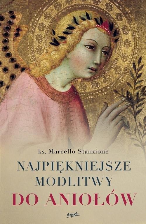 Najpiękniejsze modlitwy do aniołów Stanzione Marcello