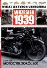 Wielki Leksykon Uzbrojenia Wrzesień 1939 t.188 Motocykl Sokół 600 opracowanie zbiorowe