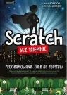 Scratch bez tajemnic. Programowanie gier od podstaw Jakub Porzycki, Urszula Łukasik