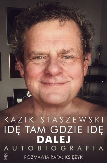 Idę tam gdzie idę. Kazik Staszewski , Rafał Księżyk