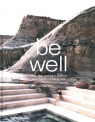 Be Well New Spa and Bath Culture and the Art of Being Well