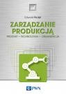Zarządzanie produkcją Produkt, technologia, organizacja Pająk Edward