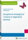 Zarządzanie strategiczne i zmiana w organizacji szkolnej Gawroński Krzysztof, Otręba Rafał