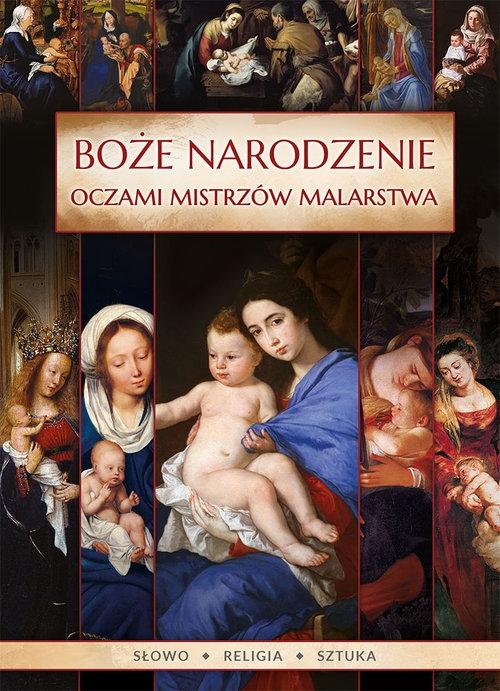 Boże Narodzenie oczami mistrzów malarstwa Korpyś Ireneusz, Korpyś Józefina