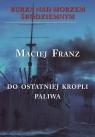 Burza nad Morzem Śródziemnym Tom 3 Walka do ostatniej kropli paliwa Franz Maciej