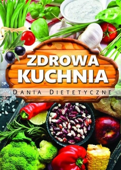 Zdrowa kuchnia. Dania dietetyczne praca zbiorowa