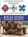 Wielka Księga Piechoty Polskiej 3 Dywizja Piechoty Legionów 7,8,9 Pułk