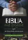 Biblia nie gryzie czyli jak Słowo Boże zmienia życie