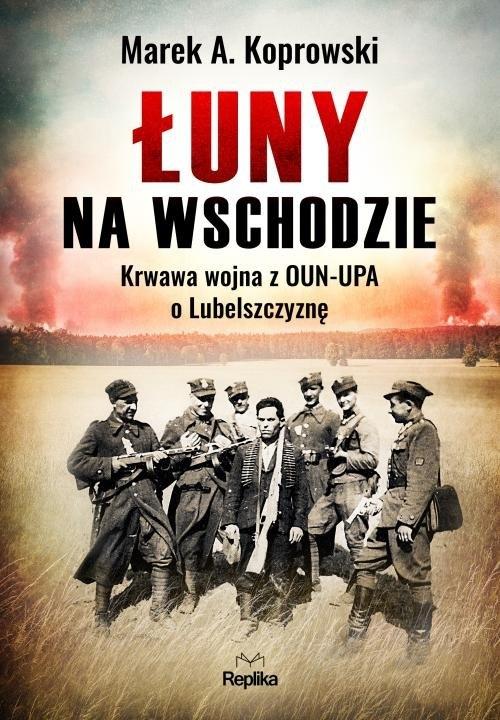Łuny na Wschodzie Koprowski Marek A.
