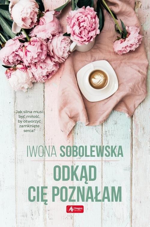 Odkąd cię poznałam Sobolewska Iwona