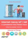 Internet rzeczy IoT i IoE w symulatorze Cisco Packet TracerPraktyczne Kluczewski Jerzy
