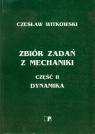 Zbiór zadań z mechaniki część 2 Dynamika  Witkowski Czesław