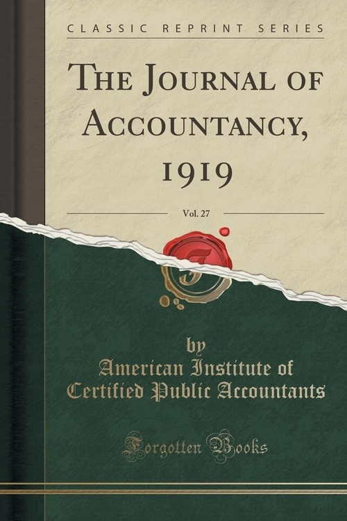 The Journal of Accountancy, 1919, Vol. 27 (Classic Reprint) Accountants American Institute of Certi