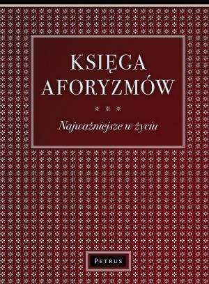 Księga Aforyzmów. Najważniejsze w życiu BR Aldona Różanek (wyb.)