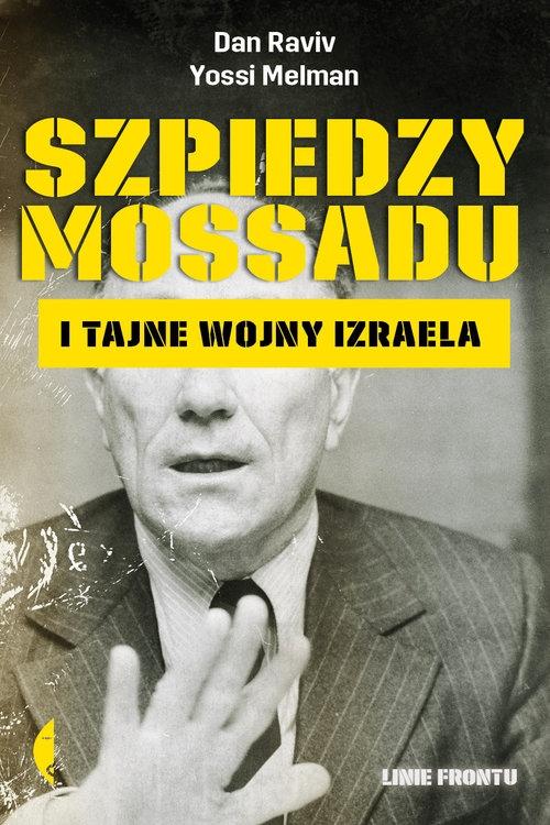 Szpiedzy Mossadu i tajne wojny Izraela Dan Raviv, Yossi Melman